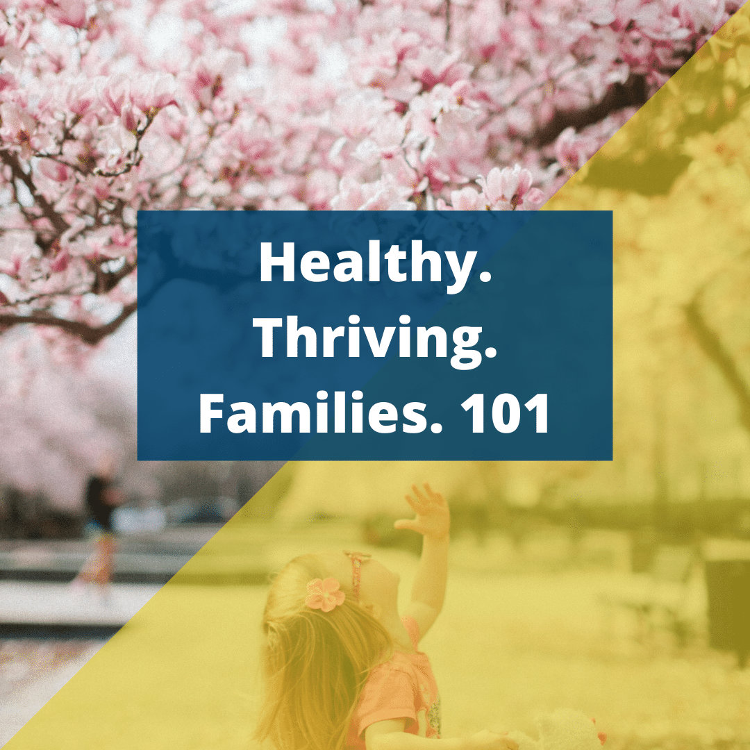 Healthy. Thriving. Families. 101